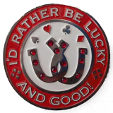 I'd Rather Be Lucky And Good!